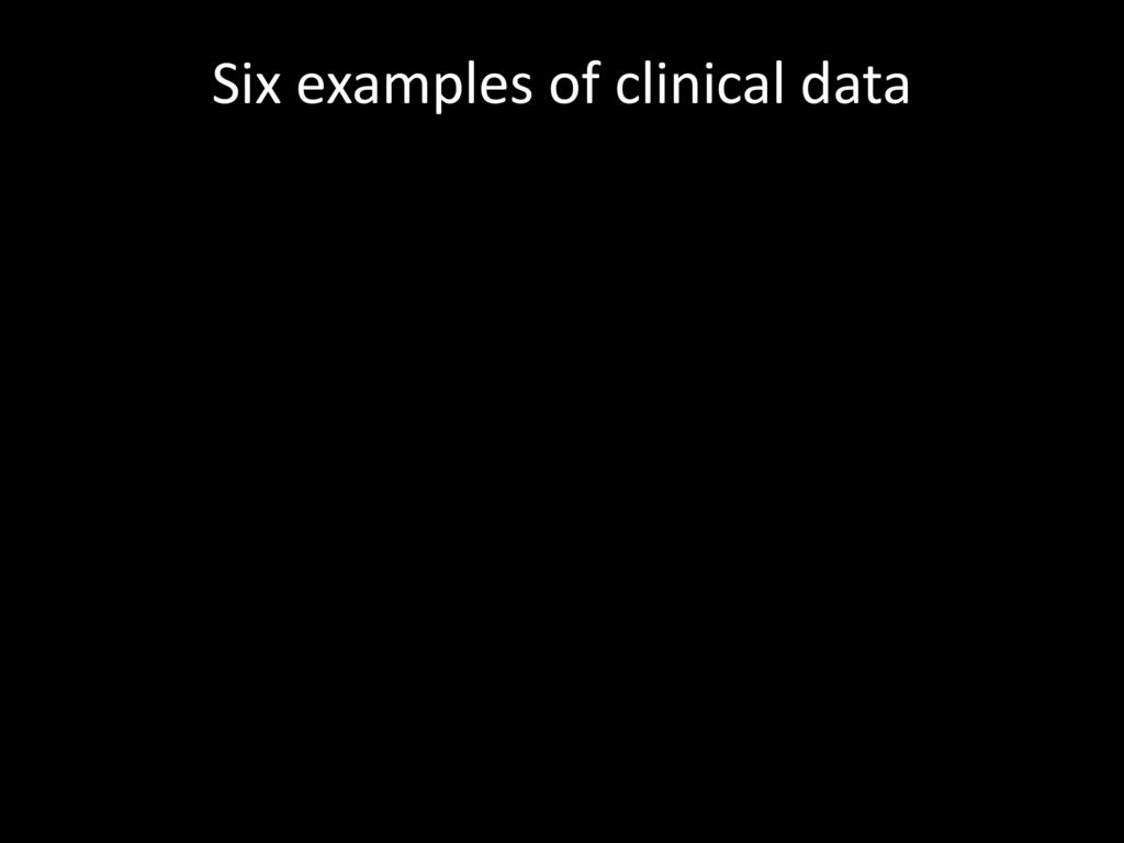 Six examples of clinical data