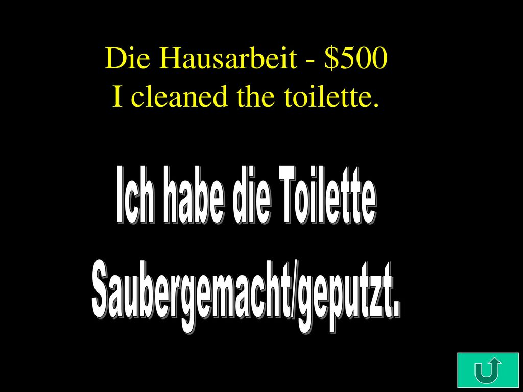 Die Hausarbeit - $500 I cleaned the toilette.