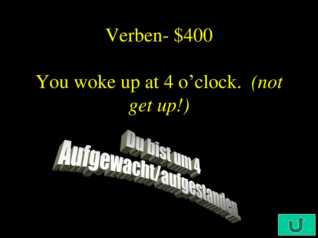 Verben- $400 You woke up at 4 o'clock. (not get up!)