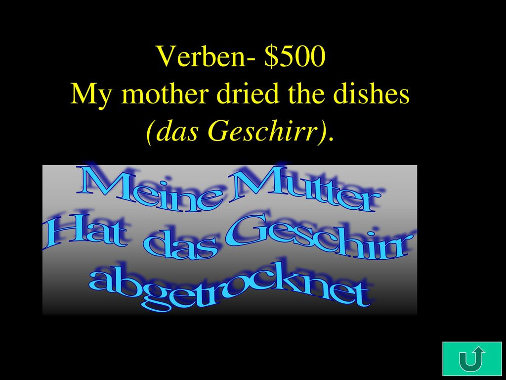 Verben- $500 My mother dried the dishes (das Geschirr).