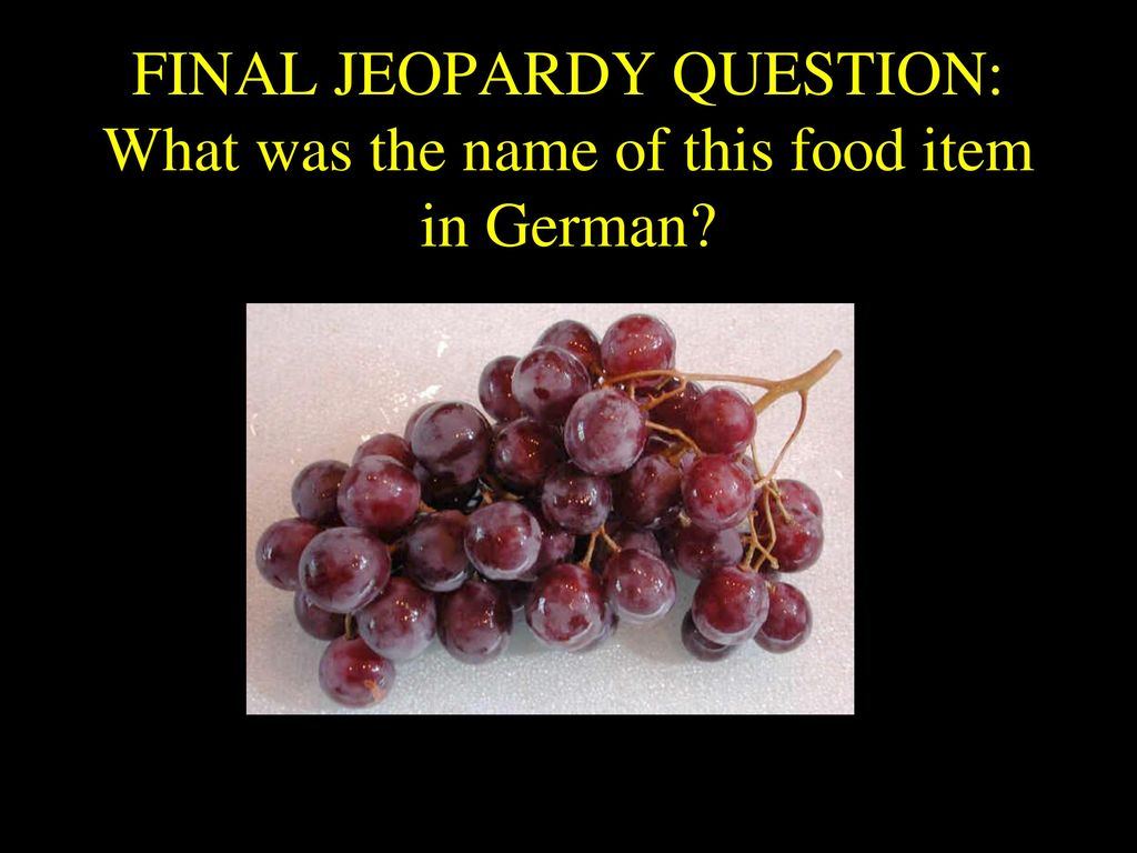 FINAL JEOPARDY QUESTION: What was the name of this food item in German