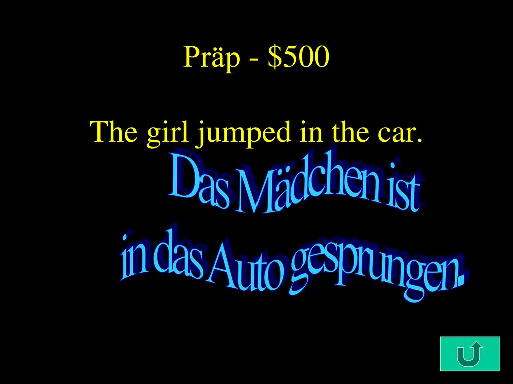 Präp - $500 The girl jumped in the car.