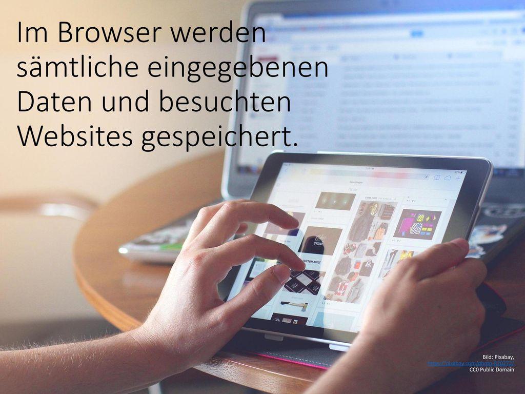 Im Browser werden sämtliche eingegebenen Daten und besuchten Websites gespeichert.