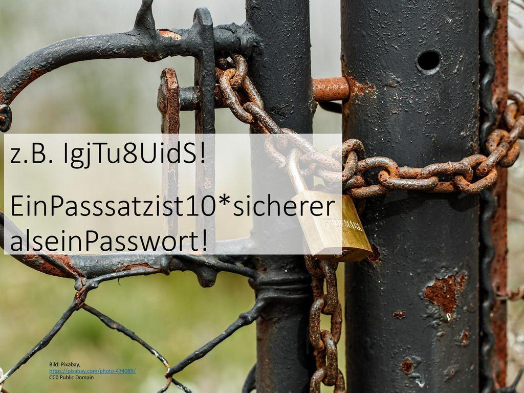 EinPasssatzist10*sichereralseinPasswort!