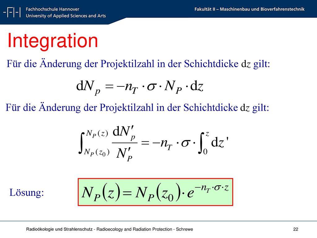 Integration Für die Änderung der Projektilzahl in der Schichtdicke dz gilt: Für die Änderung der Projektilzahl in der Schichtdicke dz gilt: