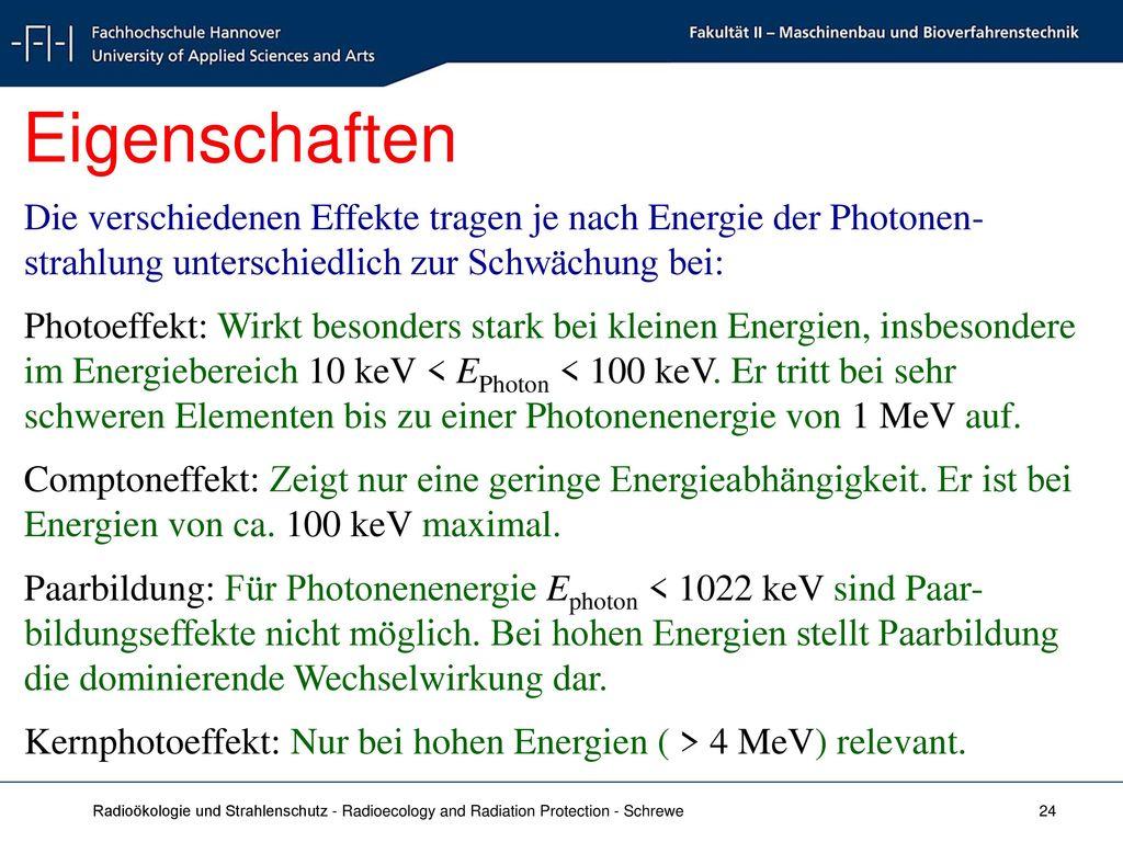 Eigenschaften Die verschiedenen Effekte tragen je nach Energie der Photonen-strahlung unterschiedlich zur Schwächung bei: