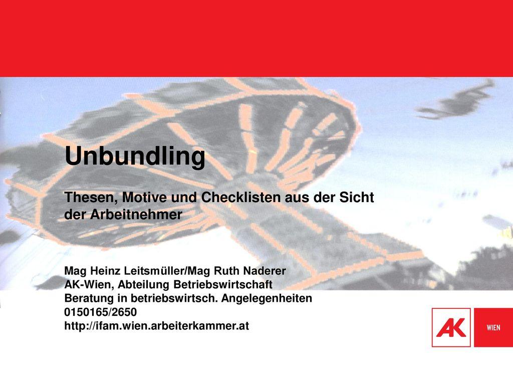 Unbundling Thesen, Motive und Checklisten aus der Sicht der Arbeitnehmer. Mag Heinz Leitsmüller/Mag Ruth Naderer.