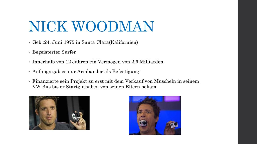 NICK WOODMAN Geb.:24. Juni 1975 in Santa Clara(Kalifornien)