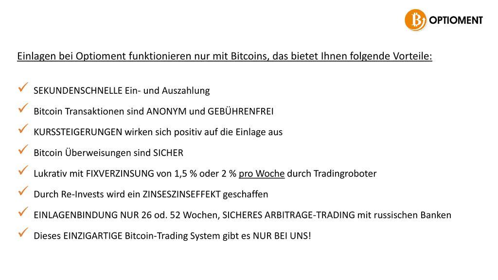 Einlagen bei Optioment funktionieren nur mit Bitcoins, das bietet Ihnen folgende Vorteile: