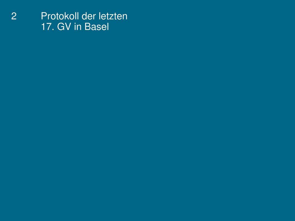 2 Protokoll der letzten 17. GV in Basel