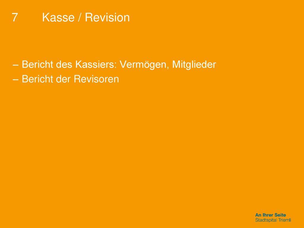 7 Kasse / Revision Bericht des Kassiers: Vermögen, Mitglieder