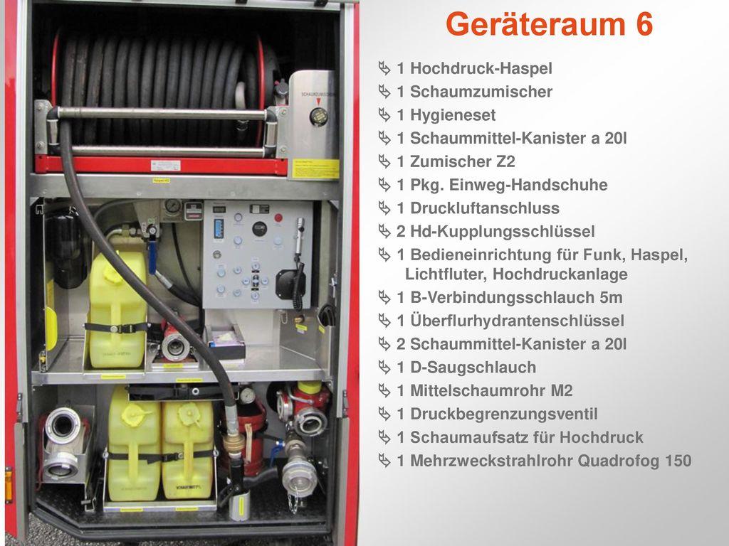 Geräteraum 6  1 Hochdruck-Haspel  1 Schaumzumischer  1 Hygieneset