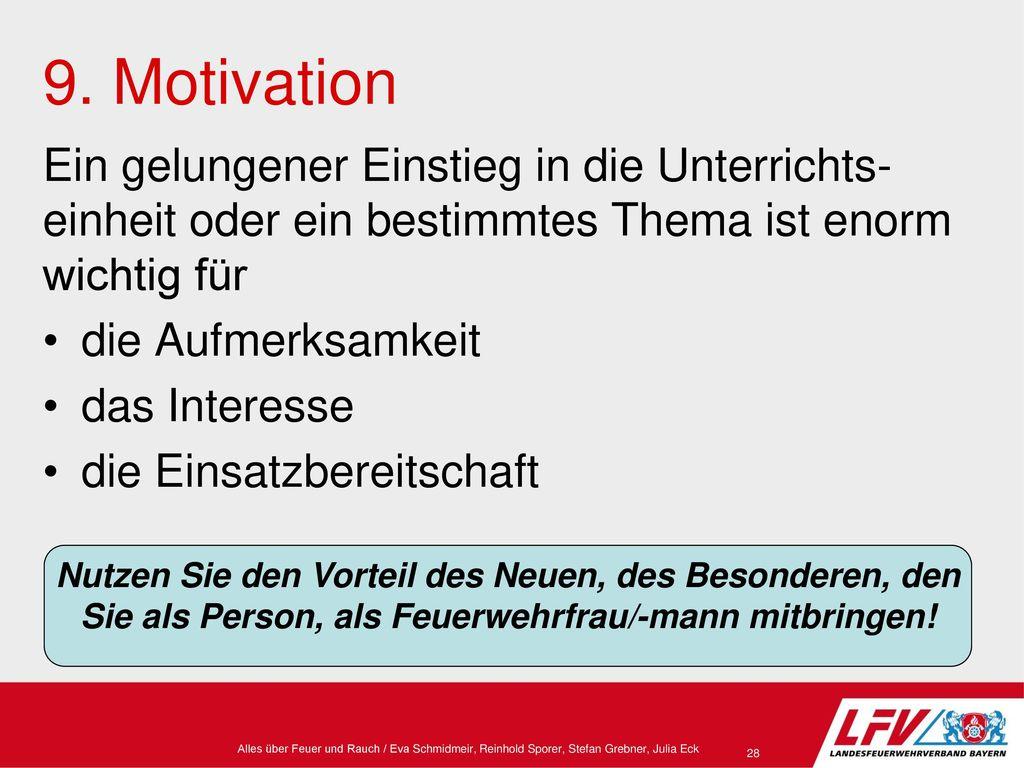 9. Motivation Ein gelungener Einstieg in die Unterrichts-einheit oder ein bestimmtes Thema ist enorm wichtig für.