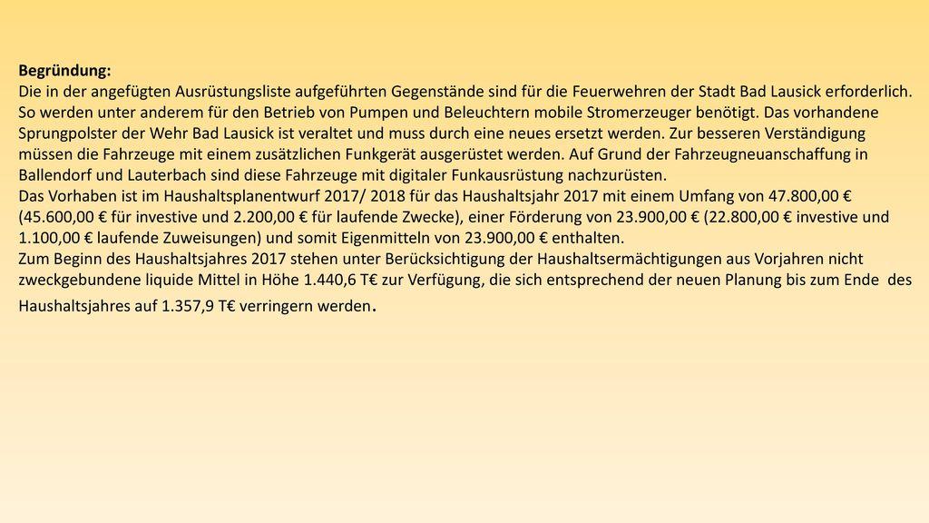 Begründung: Die in der angefügten Ausrüstungsliste aufgeführten Gegenstände sind für die Feuerwehren der Stadt Bad Lausick erforderlich.