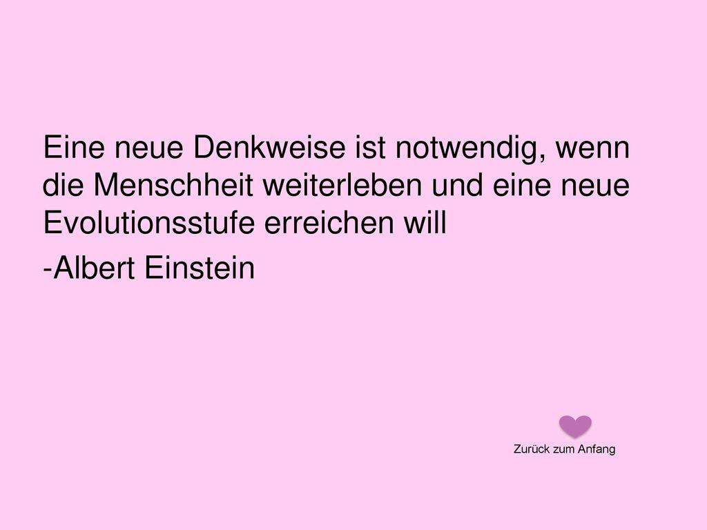 Eine neue Denkweise ist notwendig, wenn die Menschheit weiterleben und eine neue Evolutionsstufe erreichen will -Albert Einstein