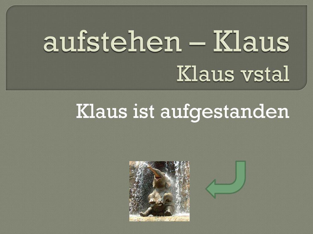 aufstehen – Klaus Klaus vstal