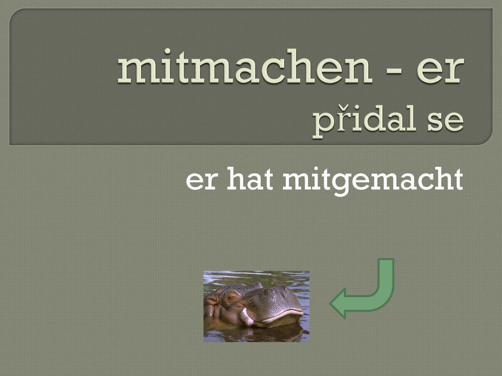 mitmachen - er přidal se
