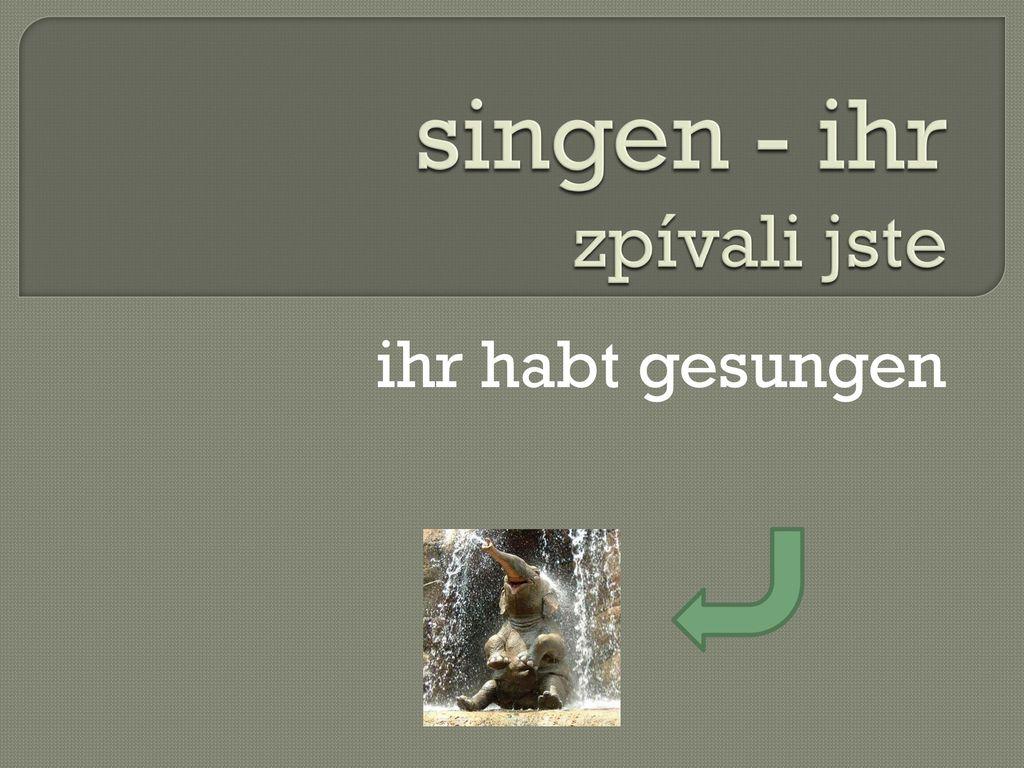 singen - ihr zpívali jste