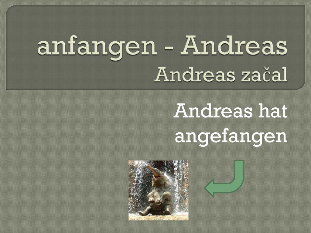 anfangen - Andreas Andreas začal