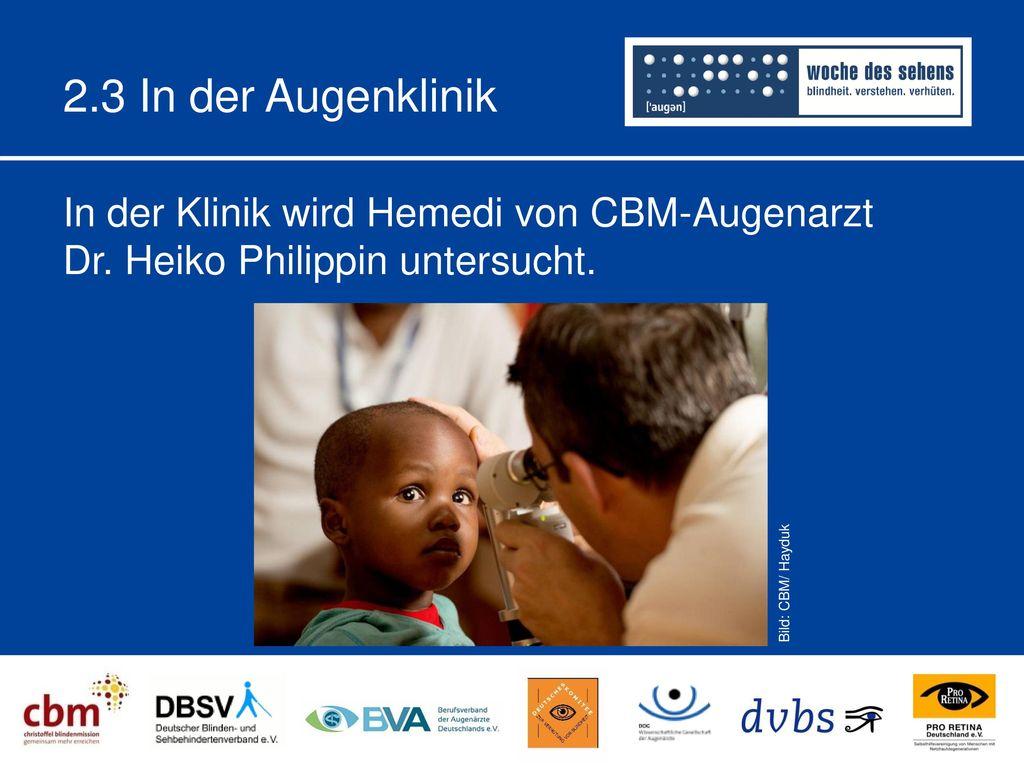 2.3 In der Augenklinik In der Klinik wird Hemedi von CBM-Augenarzt Dr. Heiko Philippin untersucht.