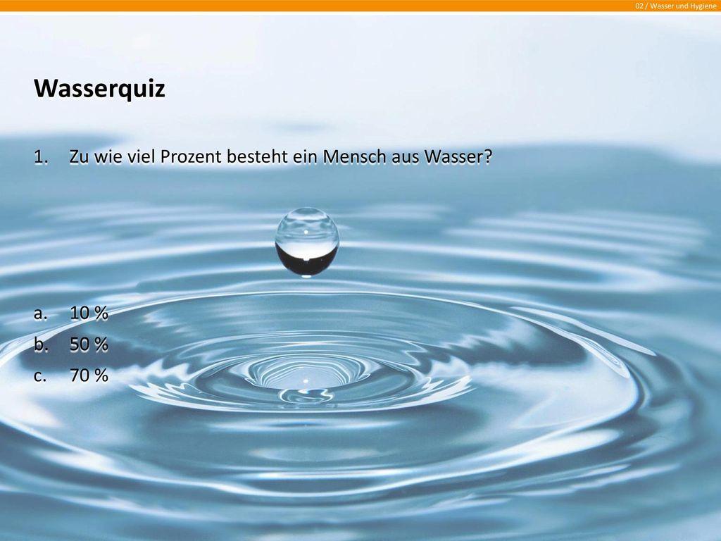 Wasserquiz Zu wie viel Prozent besteht ein Mensch aus Wasser 10 %