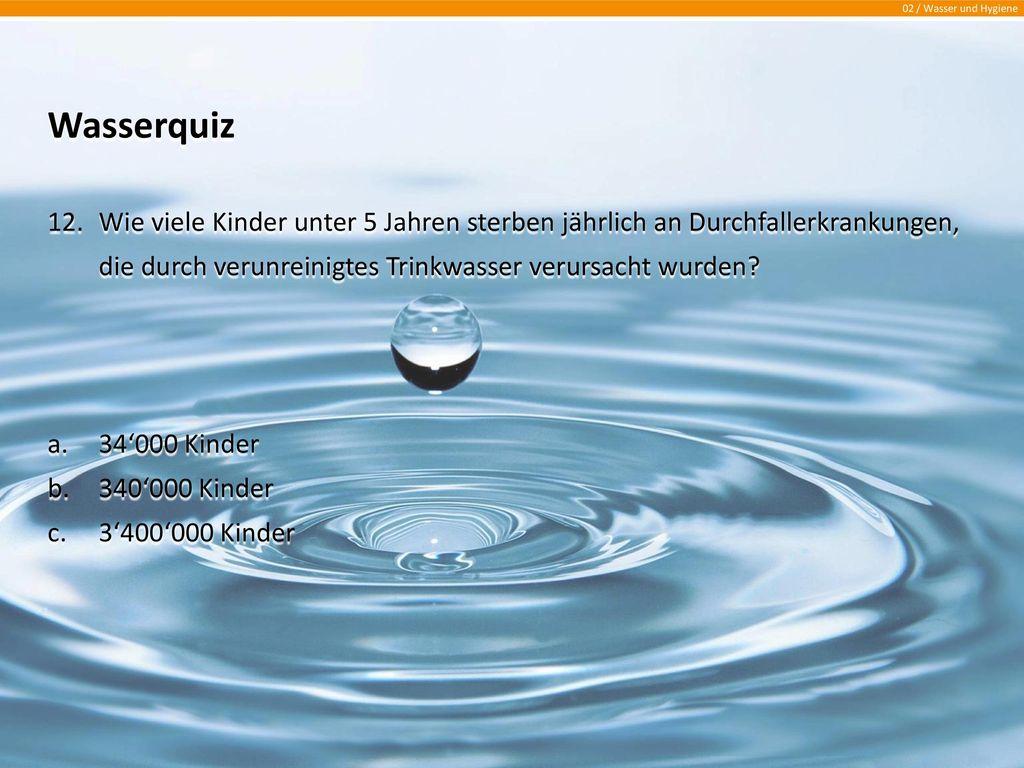 Wasserquiz Wie viele Kinder unter 5 Jahren sterben jährlich an Durchfallerkrankungen, die durch verunreinigtes Trinkwasser verursacht wurden