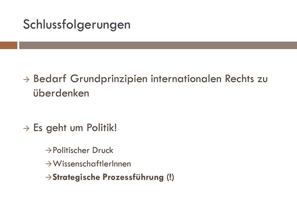 Schlussfolgerungen Bedarf Grundprinzipien internationalen Rechts zu überdenken. Es geht um Politik!