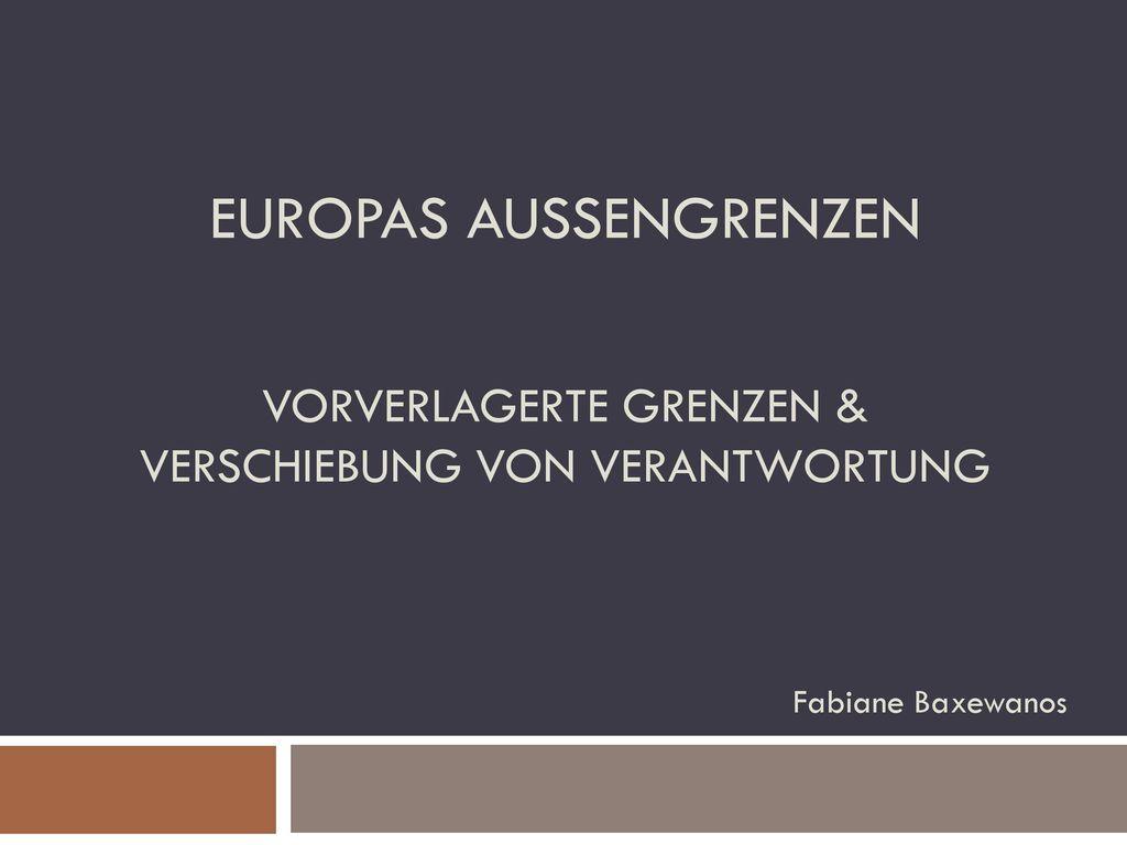 Europas Aussengrenzen Vorverlagerte Grenzen & Verschiebung von verantwortung