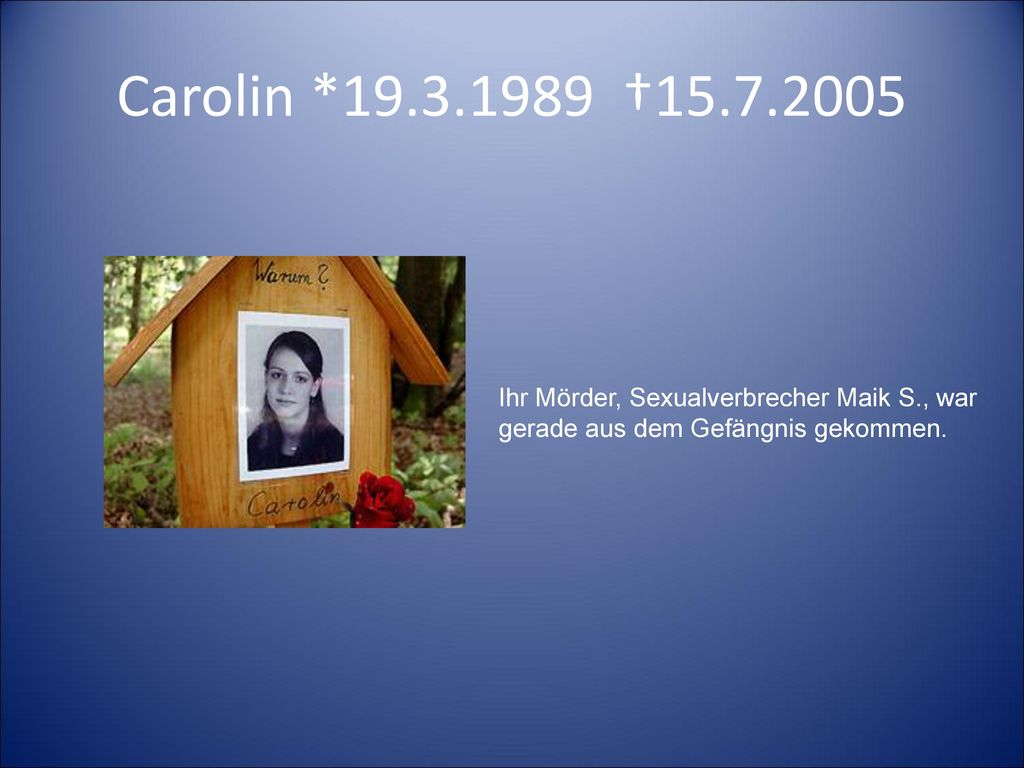 Carolin *19.3.1989 †15.7.2005 Ihr Mörder, Sexualverbrecher Maik S., war gerade aus dem Gefängnis gekommen.