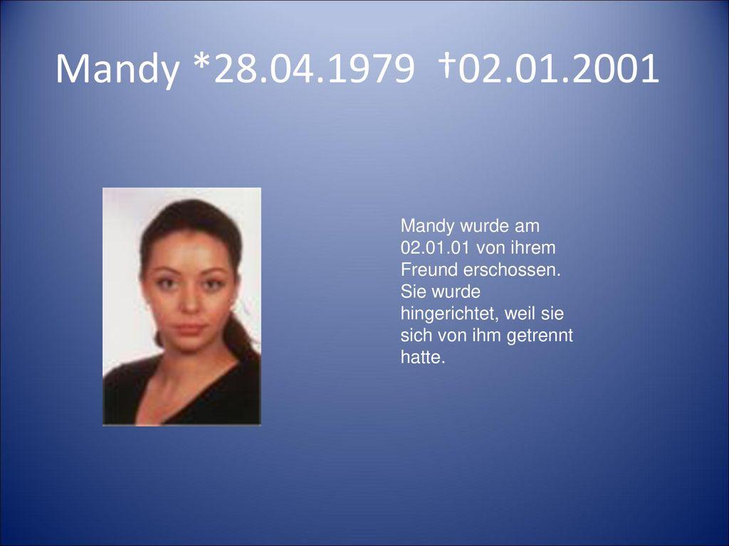 Mandy *28.04.1979 †02.01.2001 Mandy wurde am 02.01.01 von ihrem Freund erschossen.