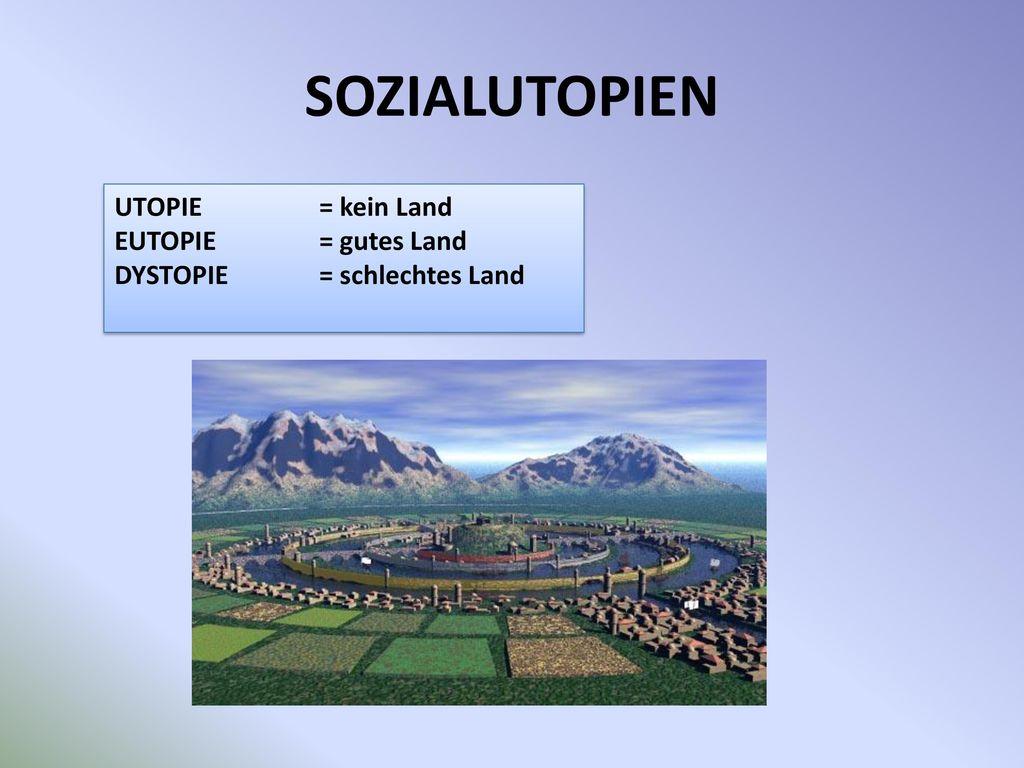 SOZIALUTOPIEN UTOPIE = kein Land EUTOPIE = gutes Land