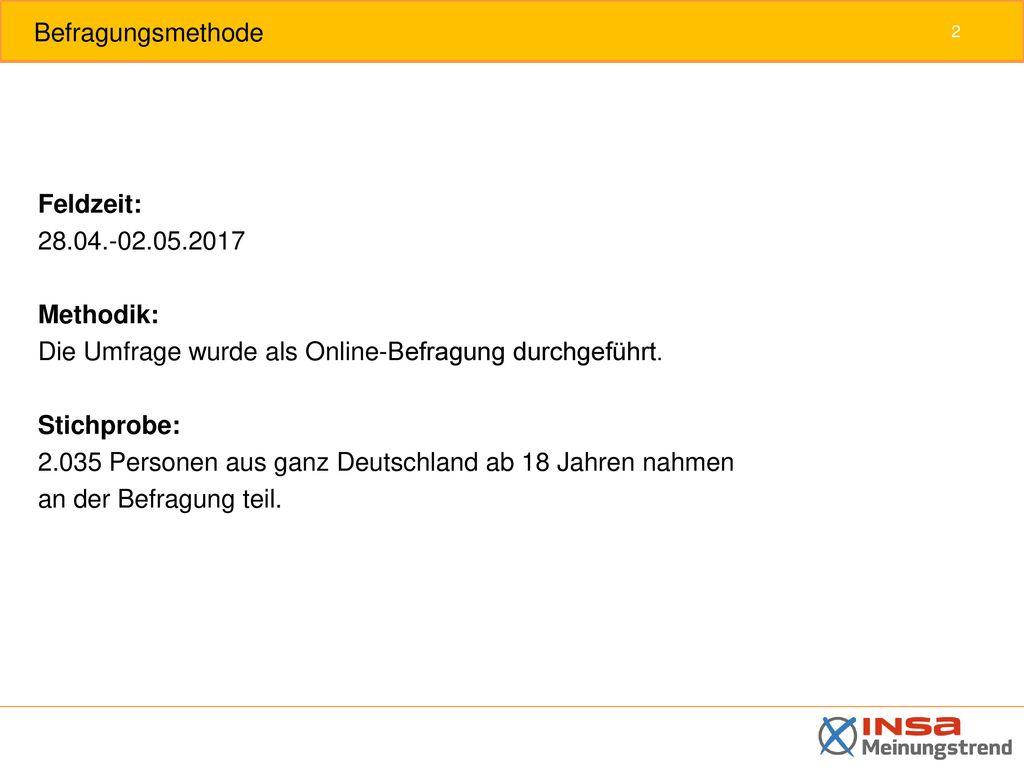 Befragungsmethode Feldzeit: 28.04.-02.05.2017. Methodik: Die Umfrage wurde als Online-Befragung durchgeführt.
