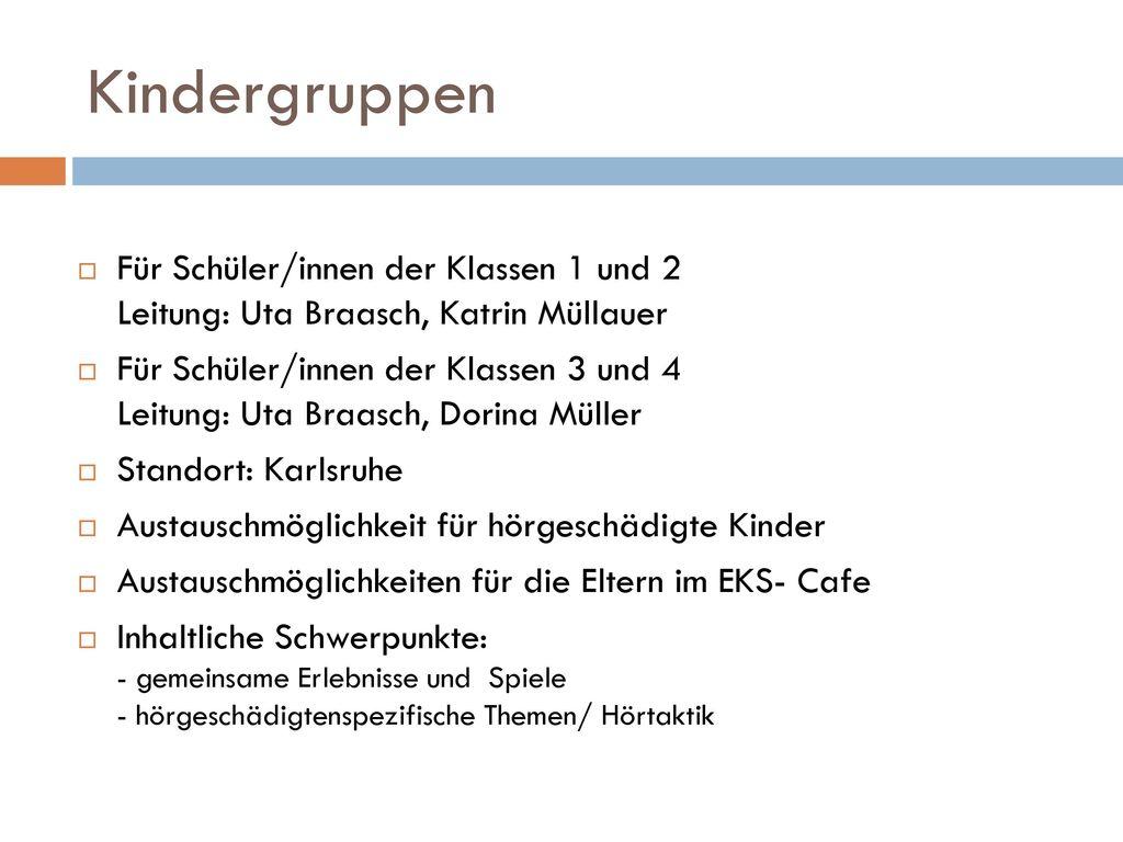 Kindergruppen Für Schüler/innen der Klassen 1 und 2 Leitung: Uta Braasch, Katrin Müllauer.