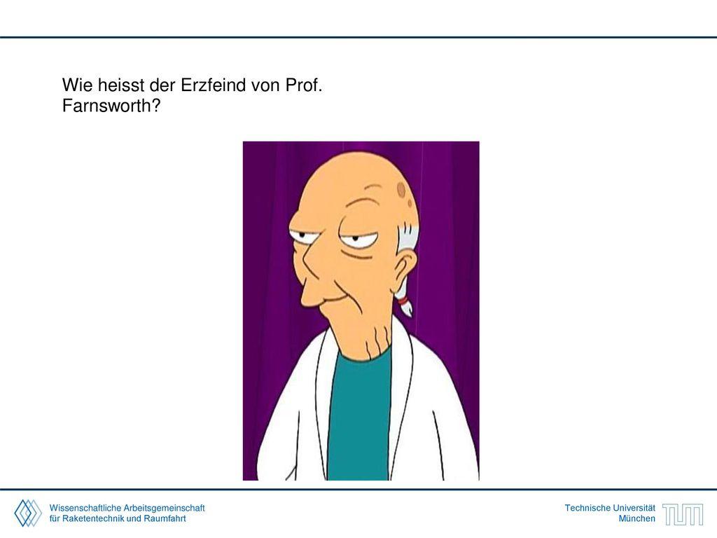 Wie heisst der Erzfeind von Prof. Farnsworth