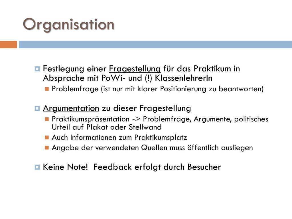 11/19/2017 Organisation. Festlegung einer Fragestellung für das Praktikum in Absprache mit PoWi- und (!) KlassenlehrerIn.