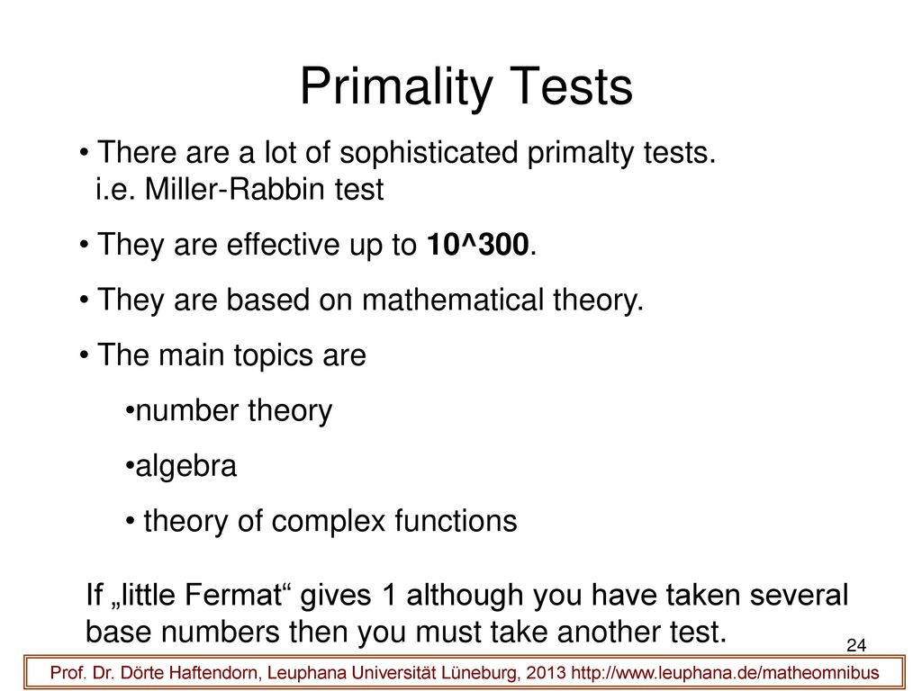 Primality Tests There are a lot of sophisticated primalty tests. i.e. Miller-Rabbin test. They are effective up to 10^300.