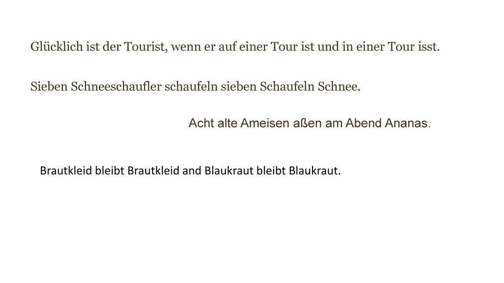 Glücklich ist der Tourist, wenn er auf einer Tour ist und in einer Tour isst.
