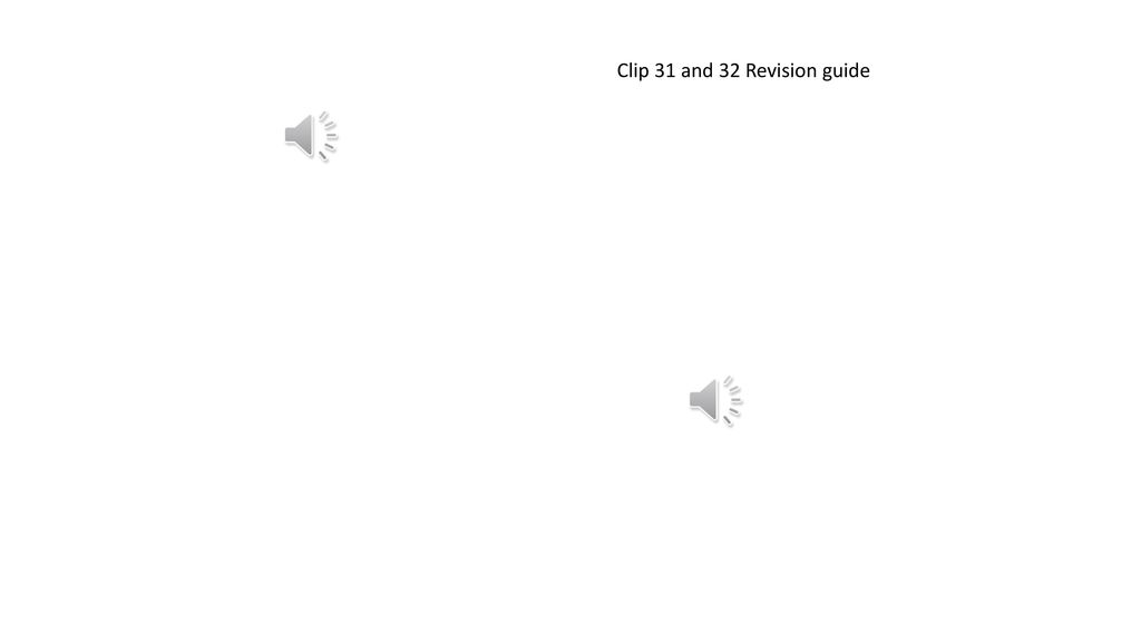 Clip 31 and 32 Revision guide