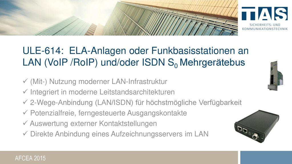 ULE-614: ELA-Anlagen oder Funkbasisstationen an LAN (VoIP /RoIP) und/oder ISDN S0 Mehrgerätebus