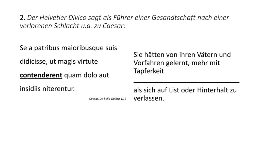 2. Der Helvetier Divico sagt als Führer einer Gesandtschaft nach einer verlorenen Schlacht u.a. zu Caesar: