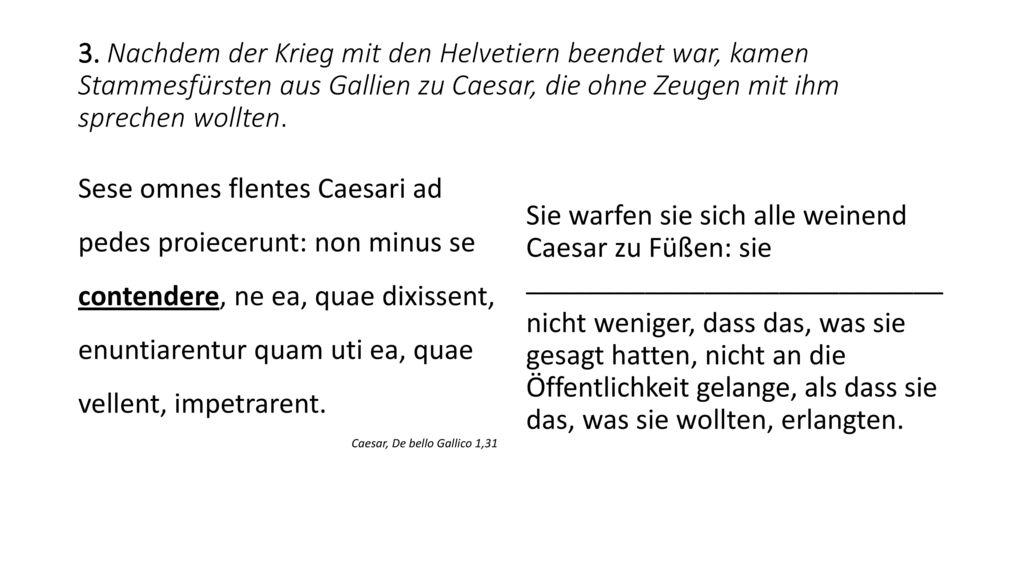 3. Nachdem der Krieg mit den Helvetiern beendet war, kamen Stammesfürsten aus Gallien zu Caesar, die ohne Zeugen mit ihm sprechen wollten.