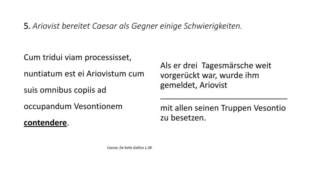 5. Ariovist bereitet Caesar als Gegner einige Schwierigkeiten.
