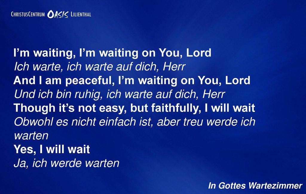 I'm waiting, I'm waiting on You, Lord