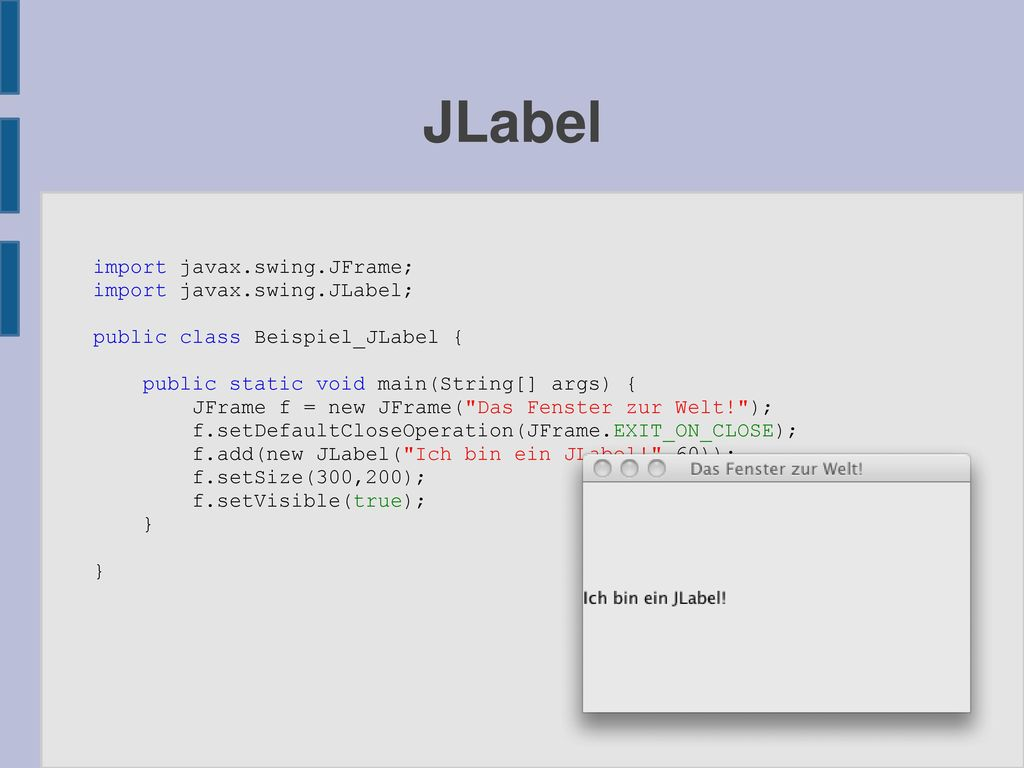 JLabel import javax.swing.JFrame; import javax.swing.JLabel;