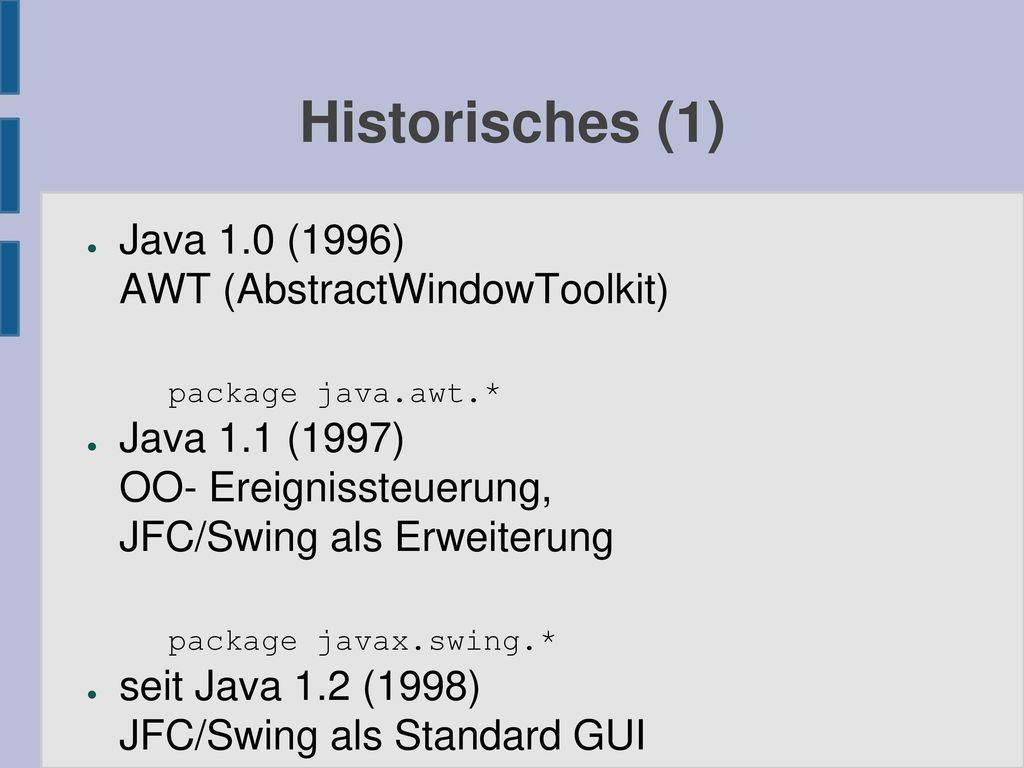 Historisches (1) Java 1.0 (1996) AWT (AbstractWindowToolkit) package java.awt.*