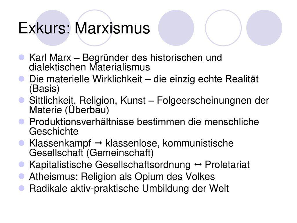 Exkurs: Marxismus Karl Marx – Begründer des historischen und dialektischen Materialismus.