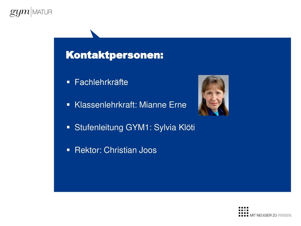 Kontaktpersonen: Fachlehrkräfte Klassenlehrkraft: Mianne Erne