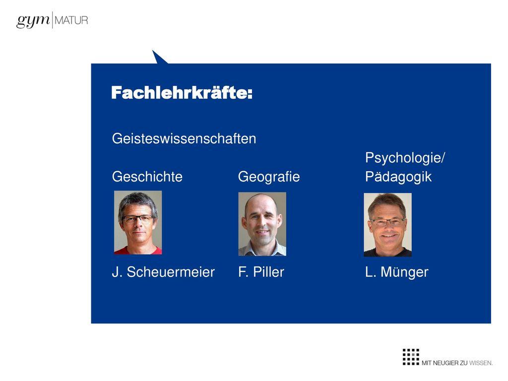 Fachlehrkräfte: Geisteswissenschaften Psychologie/ Geschichte Geografie Pädagogik J.