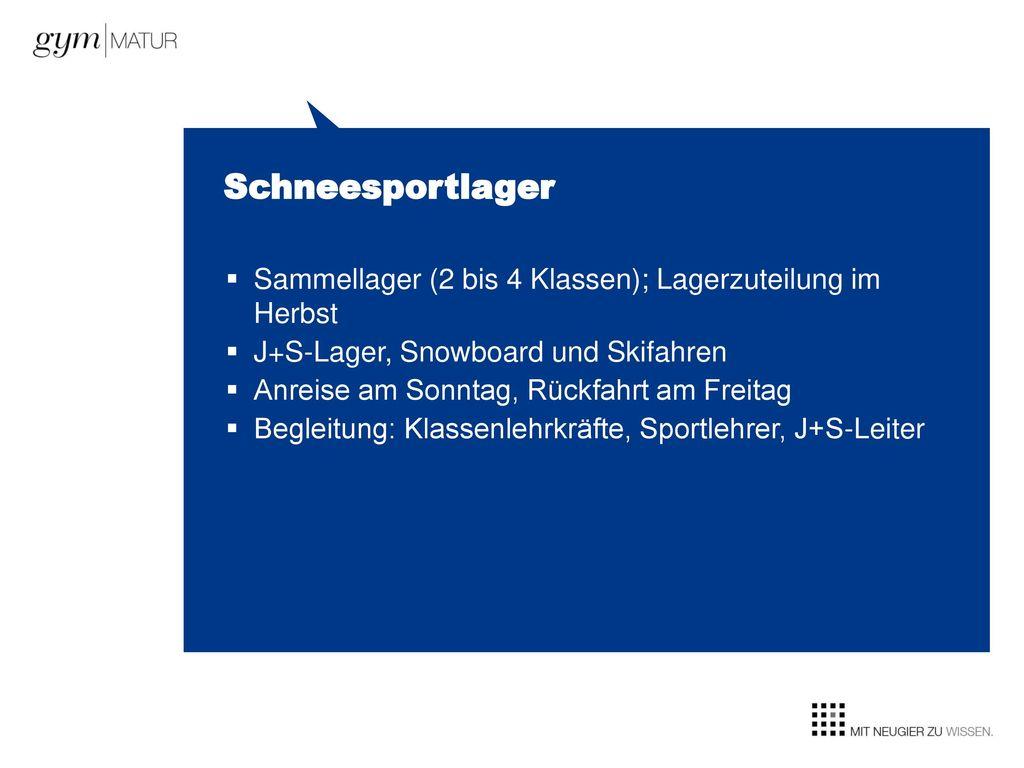 Schneesportlager Sammellager (2 bis 4 Klassen); Lagerzuteilung im Herbst. J+S-Lager, Snowboard und Skifahren.