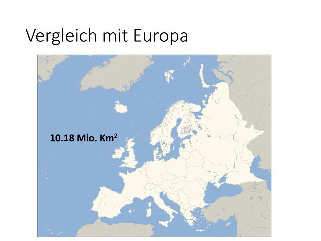 Vergleich mit Europa 10.18 Mio. Km2